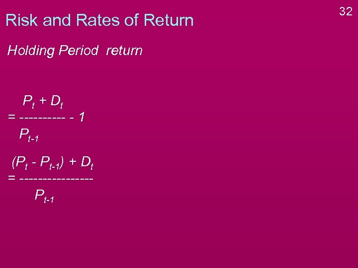 Risk and Rates of Return Holding Period return P t + Dt = -----