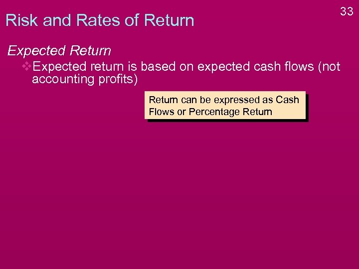 Risk and Rates of Return Expected Return v. Expected return is based on expected