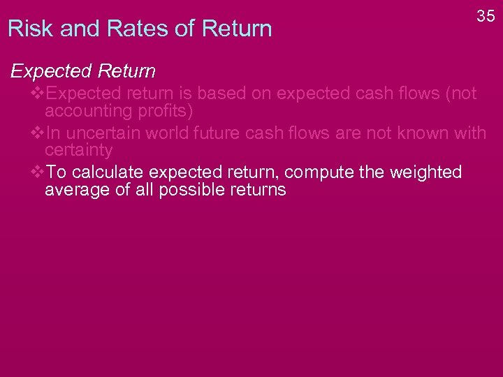 Risk and Rates of Return 35 Expected Return v. Expected return is based on