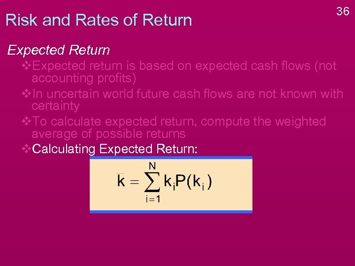 Risk and Rates of Return 36 Expected Return v. Expected return is based on