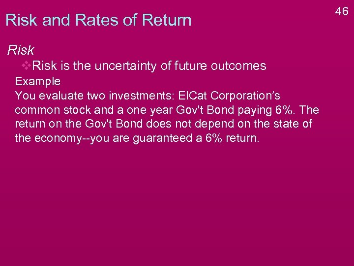 Risk and Rates of Return Risk v. Risk is the uncertainty of future outcomes