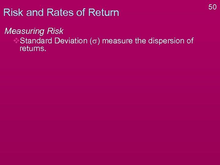 Risk and Rates of Return Measuring Risk v. Standard Deviation (s) measure the dispersion