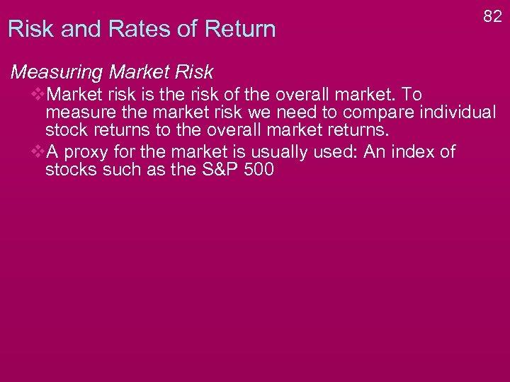 Risk and Rates of Return 82 Measuring Market Risk v. Market risk is the