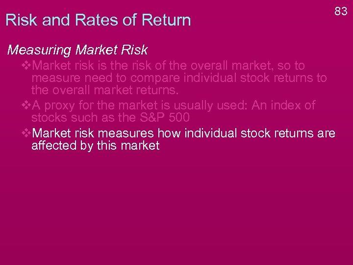 Risk and Rates of Return 83 Measuring Market Risk v. Market risk is the