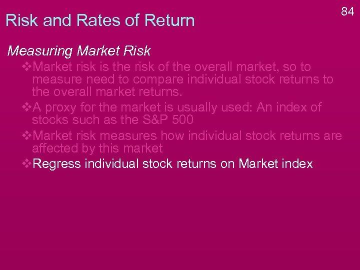 Risk and Rates of Return 84 Measuring Market Risk v. Market risk is the