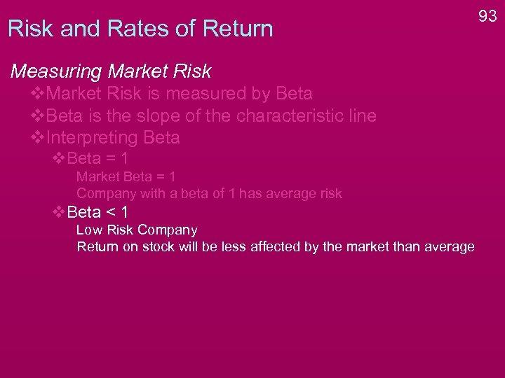 Risk and Rates of Return Measuring Market Risk v. Market Risk is measured by