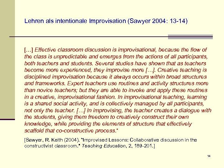 Lehren als intentionale Improvisation (Sawyer 2004: 13 -14) […] Effective classroom discussion is improvisational,