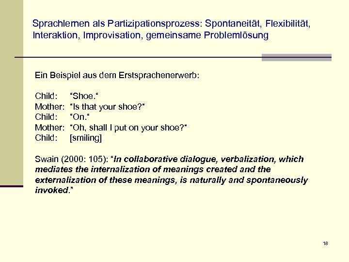 Sprachlernen als Partizipationsprozess: Spontaneität, Flexibilität, Interaktion, Improvisation, gemeinsame Problemlösung Ein Beispiel aus dem Erstsprachenerwerb: