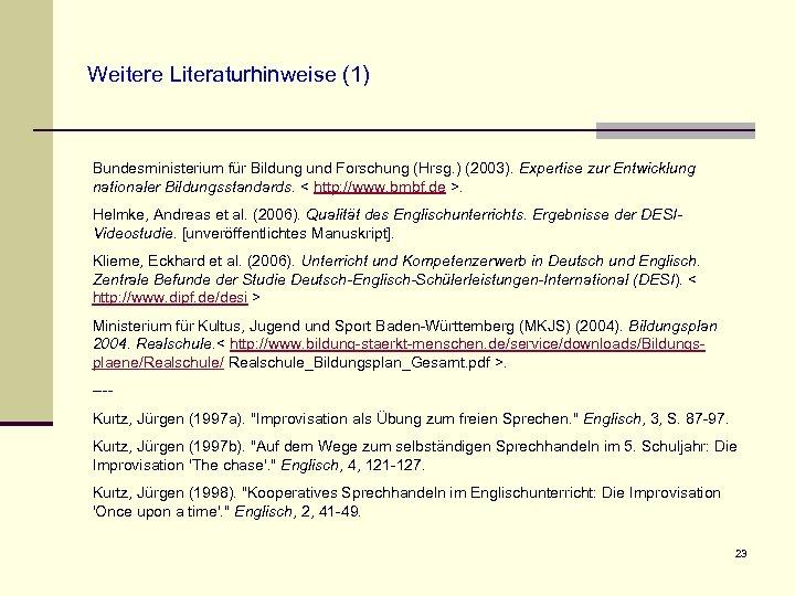 Weitere Literaturhinweise (1) Bundesministerium für Bildung und Forschung (Hrsg. ) (2003). Expertise zur Entwicklung
