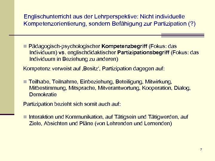 Englischunterricht aus der Lehrperspektive: Nicht individuelle Kompetenzorientierung, sondern Befähigung zur Partizipation (? ) n