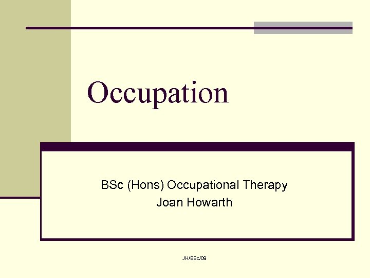 Occupation BSc (Hons) Occupational Therapy Joan Howarth JH/BSc/09