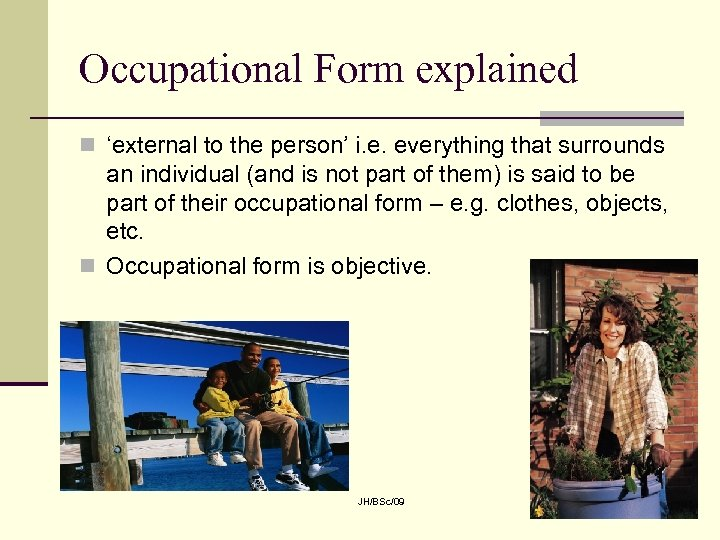 Occupational Form explained n 'external to the person' i. e. everything that surrounds an