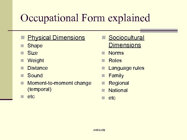 Occupational Form explained n Physical Dimensions n Sociocultural Dimensions n Shape n Size n