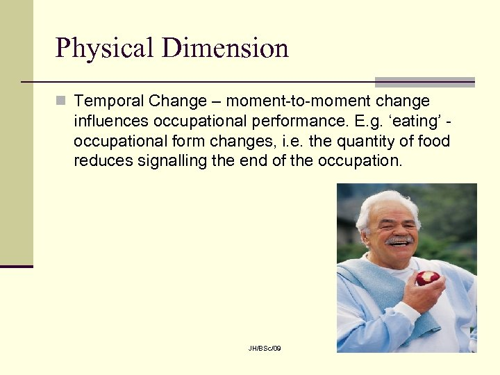 Physical Dimension n Temporal Change – moment-to-moment change influences occupational performance. E. g. 'eating'
