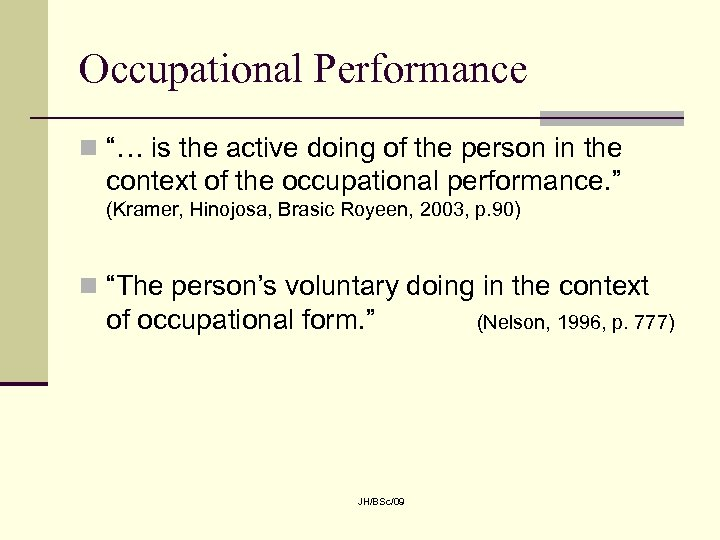 "Occupational Performance n ""… is the active doing of the person in the context"