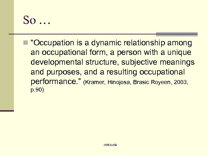 "So … n ""Occupation is a dynamic relationship among an occupational form, a person"