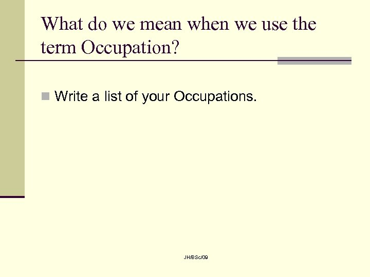 What do we mean when we use the term Occupation? n Write a list