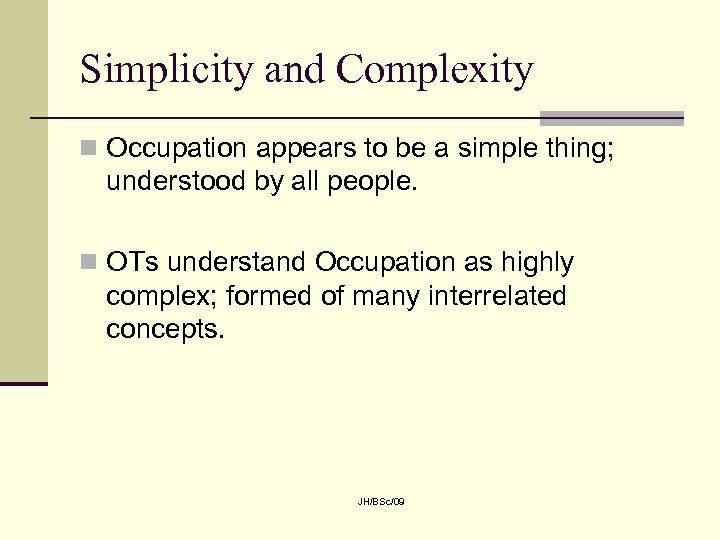 Simplicity and Complexity n Occupation appears to be a simple thing; understood by all