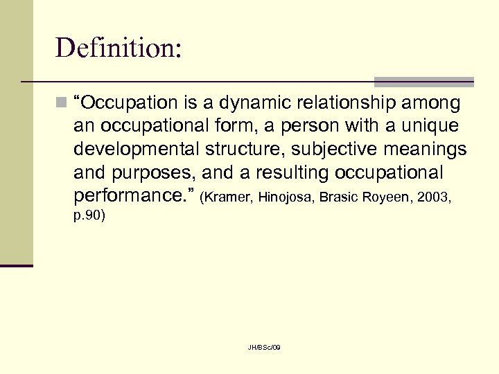 "Definition: n ""Occupation is a dynamic relationship among an occupational form, a person with"