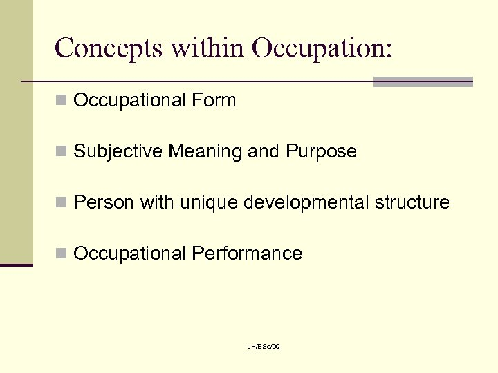 Concepts within Occupation: n Occupational Form n Subjective Meaning and Purpose n Person with
