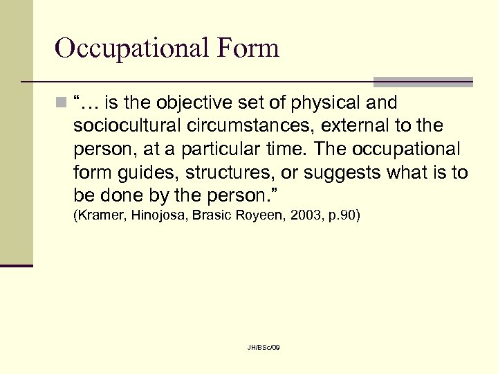 "Occupational Form n ""… is the objective set of physical and sociocultural circumstances, external"