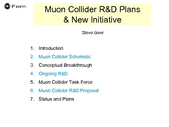 Muon Collider R&D Plans & New Initiative Steve Geer 1. Introduction 2. Muon Collider