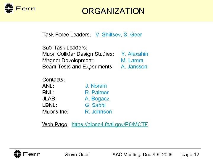 ORGANIZATION Task Force Leaders: V. Shiltsev, S. Geer Sub-Task Leaders: Muon Collider Design Studies: