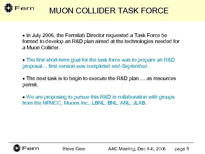 MUON COLLIDER TASK FORCE In July 2006, the Fermilab Director requested a Task Force