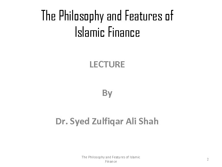The Philosophy and Features of Islamic Finance LECTURE By Dr. Syed Zulfiqar Ali Shah