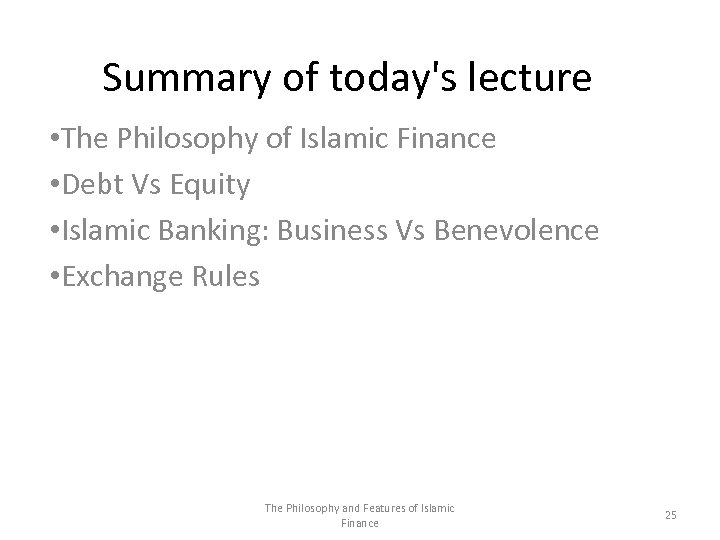 Summary of today's lecture • The Philosophy of Islamic Finance • Debt Vs Equity