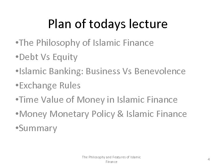Plan of todays lecture • The Philosophy of Islamic Finance • Debt Vs Equity