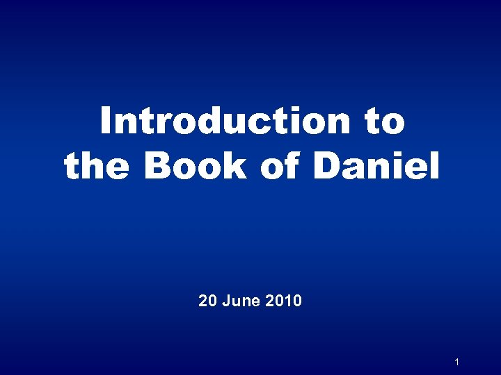 Introduction to the Book of Daniel 20 June 2010 1