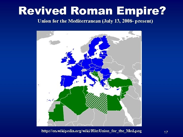Revived Roman Empire? Union for the Mediterranean (July 13, 2008 - present) http: //en.