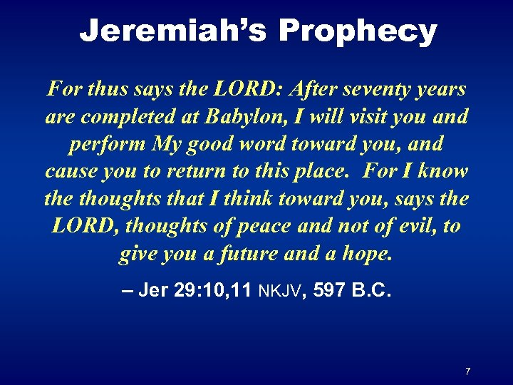 Jeremiah's Prophecy For thus says the LORD: After seventy years are completed at Babylon,