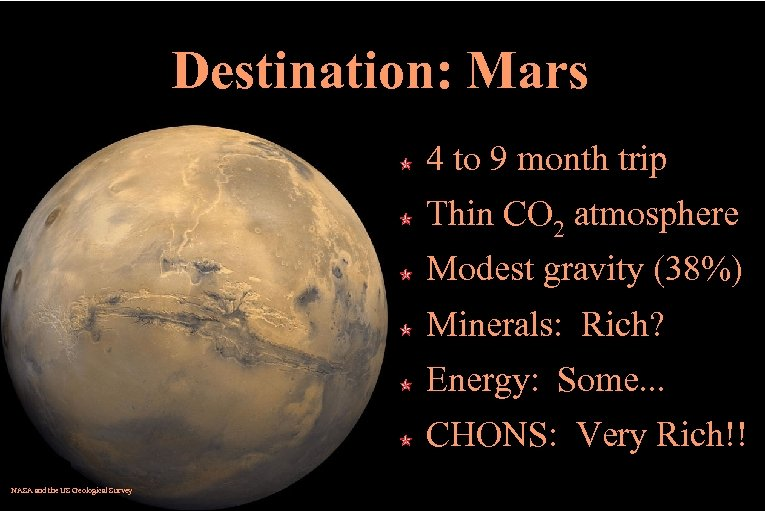 Destination: Mars 4 to 9 month trip Thin CO 2 atmosphere Modest gravity (38%)