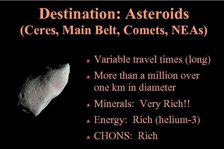 Destination: Asteroids (Ceres, Main Belt, Comets, NEAs) Variable travel times (long) More than a