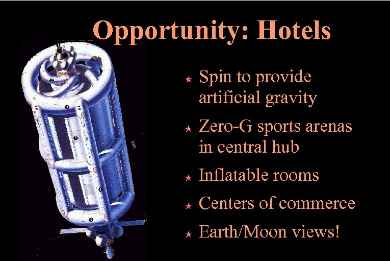 Opportunity: Hotels Spin to provide artificial gravity Zero-G sports arenas in central hub Inflatable