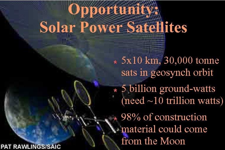 Opportunity: Solar Power Satellites 5 x 10 km, 30, 000 tonne sats in geosynch
