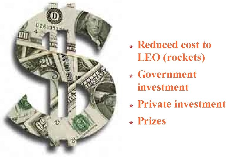 Reduced cost to LEO (rockets) Government investment Private investment Prizes
