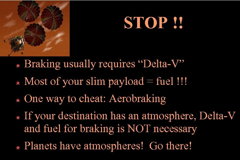 """STOP !! Braking usually requires """"Delta-V"""" Most of your slim payload = fuel !!!"""