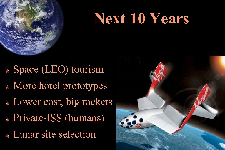 Next 10 Years Space (LEO) tourism More hotel prototypes Lower cost, big rockets Private-ISS