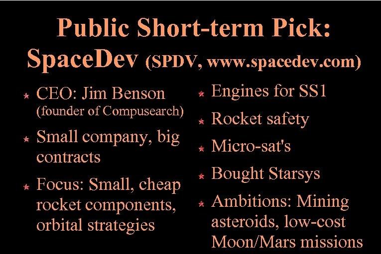 Public Short-term Pick: Space. Dev (SPDV, www. spacedev. com) CEO: Jim Benson Engines for