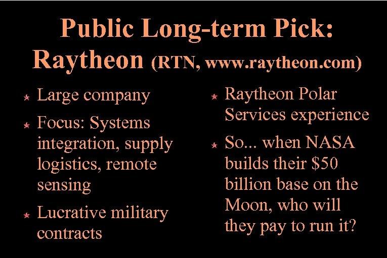 Public Long-term Pick: Raytheon (RTN, www. raytheon. com) Large company Focus: Systems integration, supply