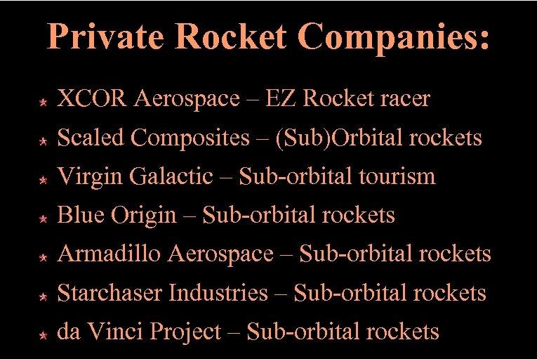 Private Rocket Companies: XCOR Aerospace – EZ Rocket racer Scaled Composites – (Sub)Orbital rockets