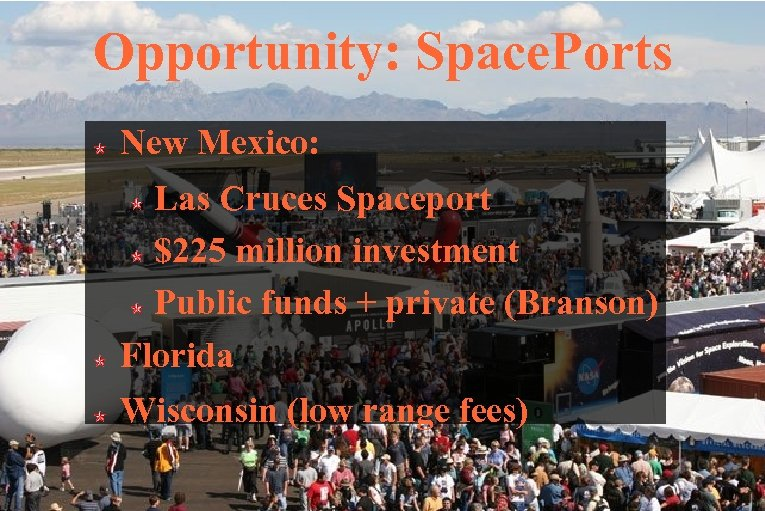 Opportunity: Space. Ports New Mexico: Las Cruces Spaceport $225 million investment Public funds +