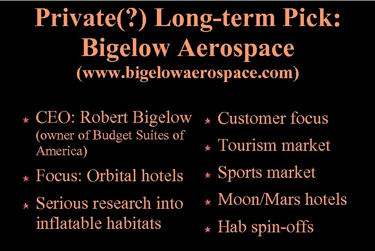 Private(? ) Long-term Pick: Bigelow Aerospace (www. bigelowaerospace. com) CEO: Robert Bigelow (owner of