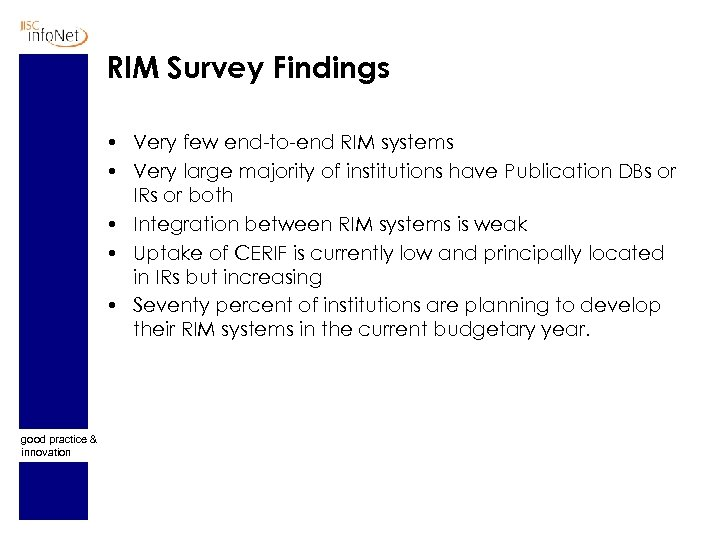 RIM Survey Findings • Very few end-to-end RIM systems • Very large majority of