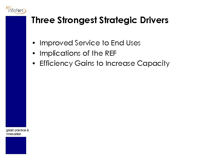 Three Strongest Strategic Drivers • Improved Service to End Uses • Implications of the