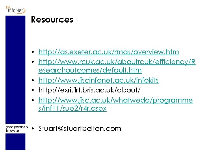 Resources • http: //as. exeter. ac. uk/rmas/overview. htm • http: //www. rcuk. ac. uk/aboutrcuk/efficiency/R