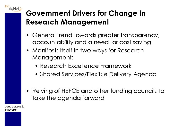 Government Drivers for Change in Research Management • General trend towards greater transparency, accountability